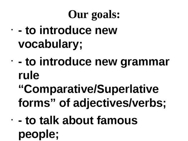 "Our goals: - to introduce new vocabulary; - to introduce new grammar rule ""Co..."