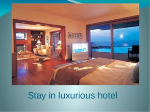 Stay in luxurious hotel