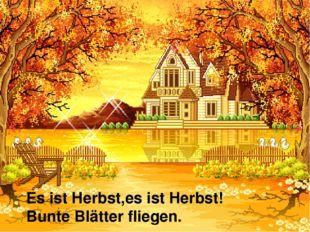 Es ist Herbst,es ist Herbst! Bunte Blätter fliegen.