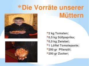 Die Vorräte unserer Müttern 2 kg Tomaten; 0,5 kg Süßpaprika; 0,5 kg Zwiebel;