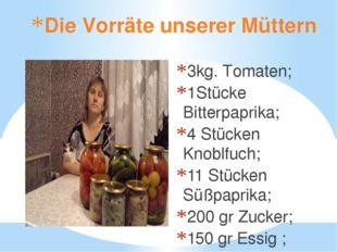 Die Vorräte unserer Müttern 3kg. Tomaten; 1Stücke Bitterpaprika; 4 Stücken Kn