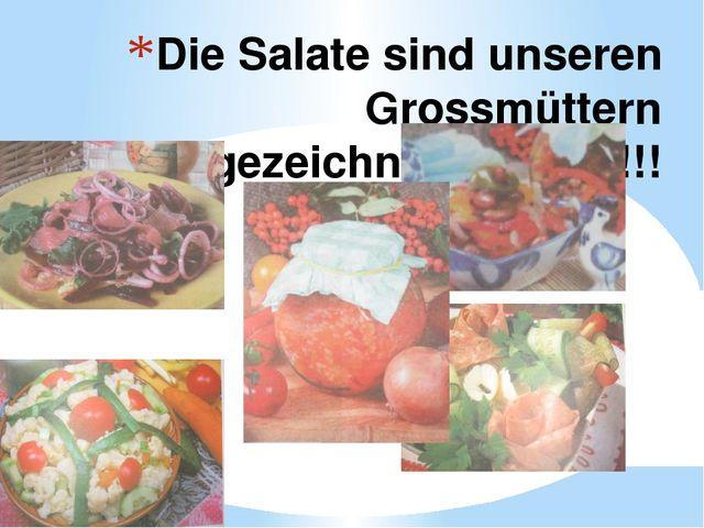 Die Salate sind unseren Grossmüttern ausgezeichnet geraten!!!
