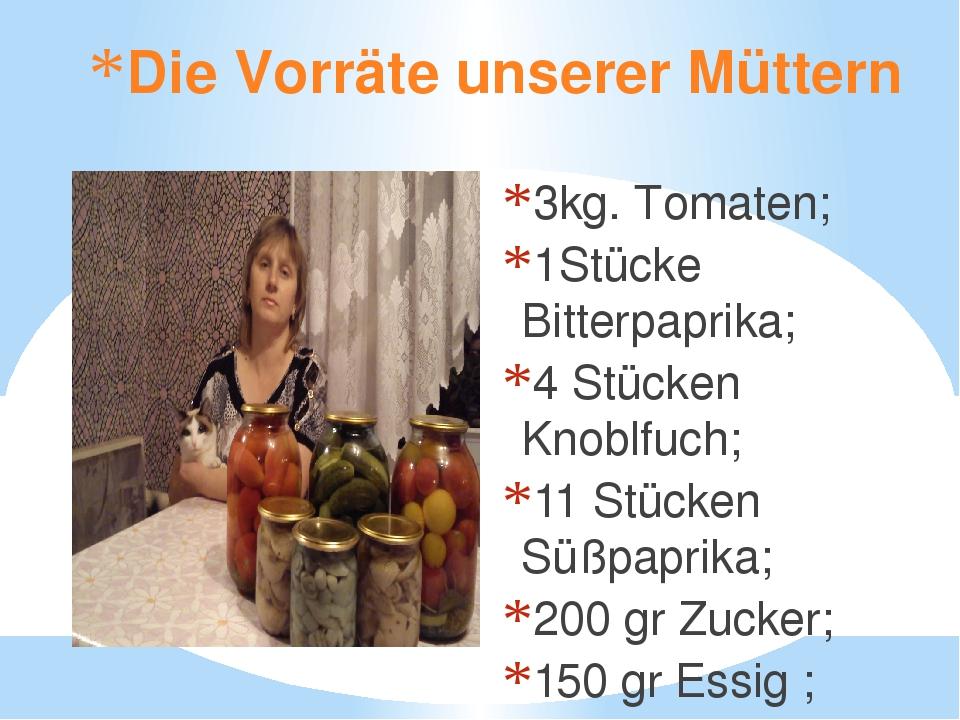 Die Vorräte unserer Müttern 3kg. Tomaten; 1Stücke Bitterpaprika; 4 Stücken Kn...