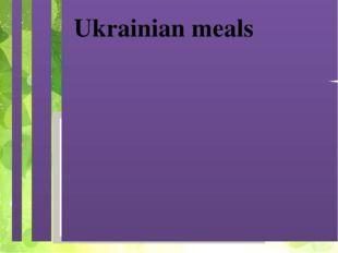 Breakfast – Dinner – Supper Ukrainian meals