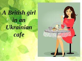 A British girl in an Ukrainian cafe