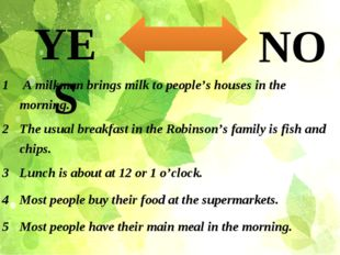 YES NO 1 A milkmanbrings milk to people's houses in themorning. 2 The usual b