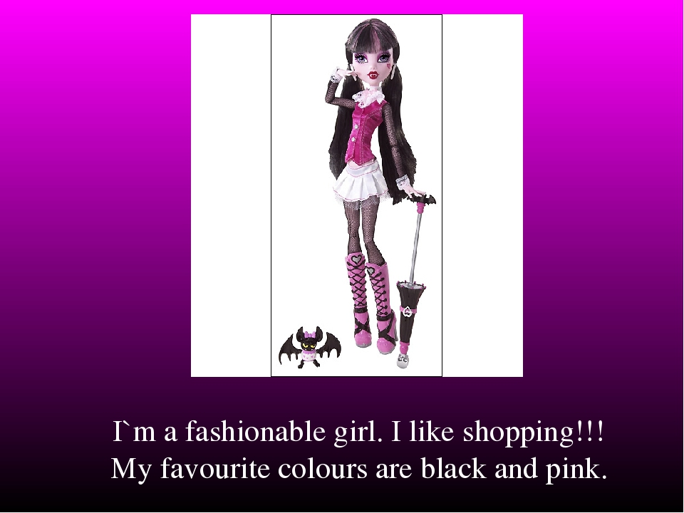 I`m a fashionable girl. I like shopping!!! My favourite colours are black and...