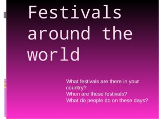 Festivals around the world What festivals are there in your country? When are