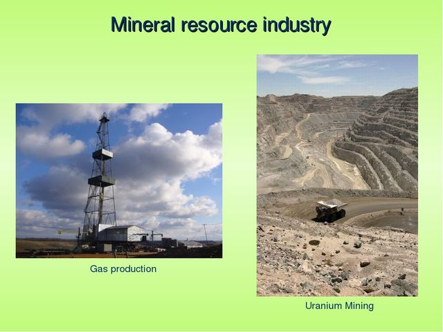 Mineral resource industry Gas production Uranium Mining