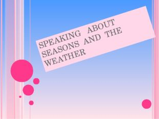 SPEAKING ABOUT SEASONS AND THE WEATHER