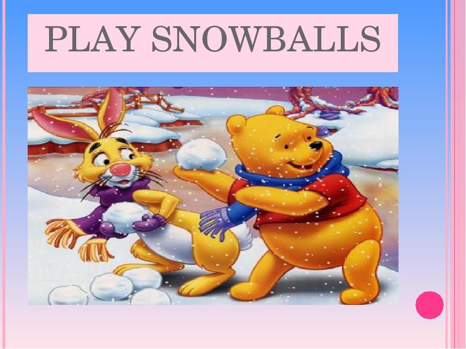 PLAY SNOWBALLS