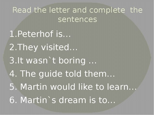 Read the letter and complete the sentences 1.Peterhof is… 2.They visited… 3.I...