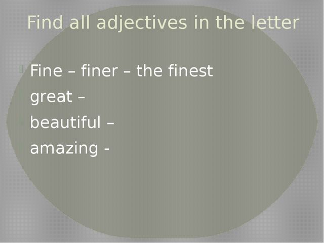 Find all adjectives in the letter Fine – finer – the finest great – beautiful...