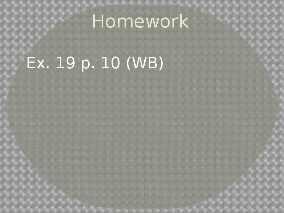 Homework Ex. 19 p. 10 (WB)