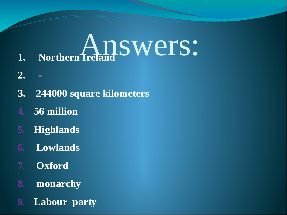 Answers: 1. Northern Ireland 2. - 3. 244000 square kilometers 56 million High...