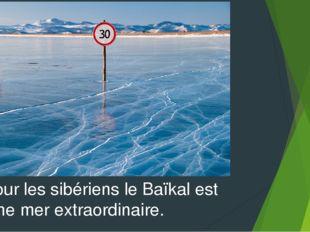 Pour les sibériens le Baïkal est une mer extraordinaire.