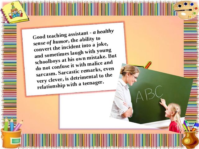 Good teaching assistant - a healthy sense of humor, the ability to convert th...