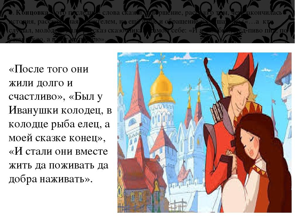 4. Концовка – это последние слова сказки, завершение, рассказ о том, чем зако...