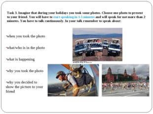 Task 3. Imagine that during your holidays you took some photos. Choose one ph