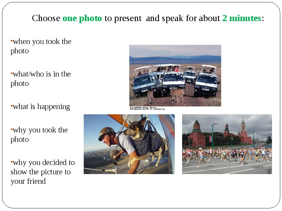 Choose one photo to present and speak for about 2 minutes: when you took the...