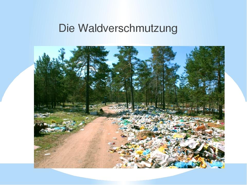 Die Waldverschmutzung