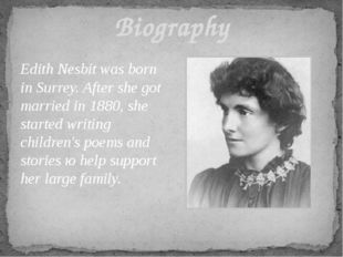Edith Nesbit was born in Surrey. After she got married in 1880, she started w