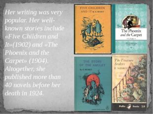 Her writing was very popular. Her well-known stories include «Five Children a