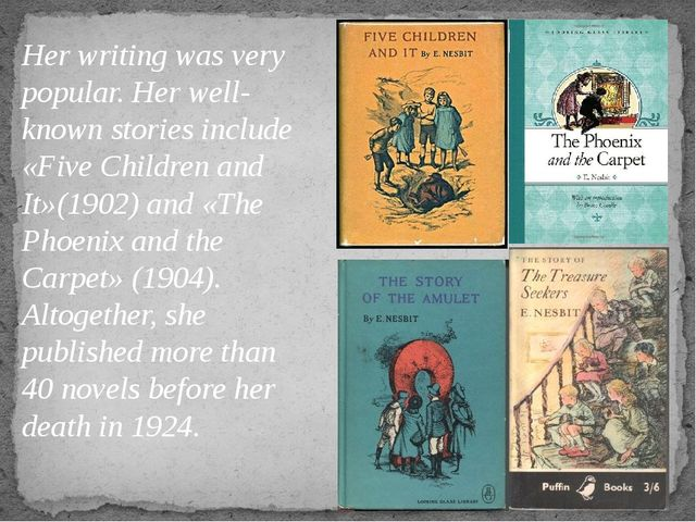 Her writing was very popular. Her well-known stories include «Five Children a...