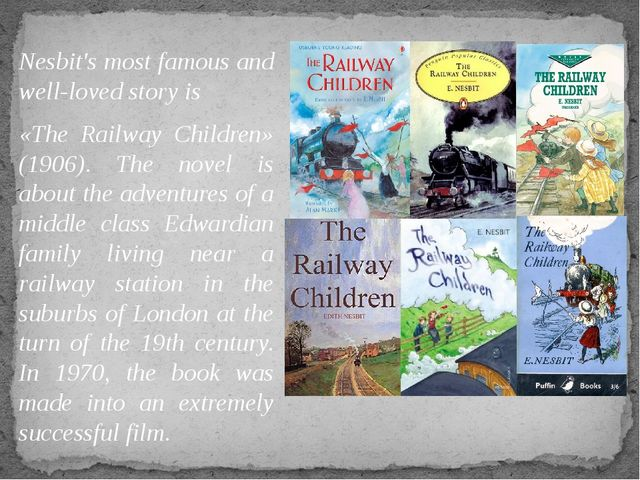 Nesbit's most famous and well-loved story is «The Railway Children» (1906). T...