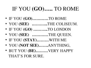 IF YOU (GO)….. TO ROME IF YOU (GO)…………TO ROME YOU (SEE) .………..THE COLISEUM. I