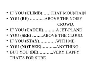IF YOU (CLIMB)……THAT MOUNTAIN YOU (BE) ………..ABOVE THE NOISY CROWD. IF YOU (CA