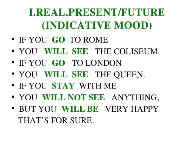 I.REAL.PRESENT/FUTURE (INDICATIVE MOOD) IF YOU GO TO ROME YOU WILL SEE THE CO...