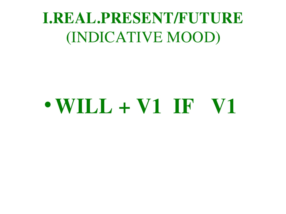 I.REAL.PRESENT/FUTURE (INDICATIVE MOOD) WILL + V1 IF V1