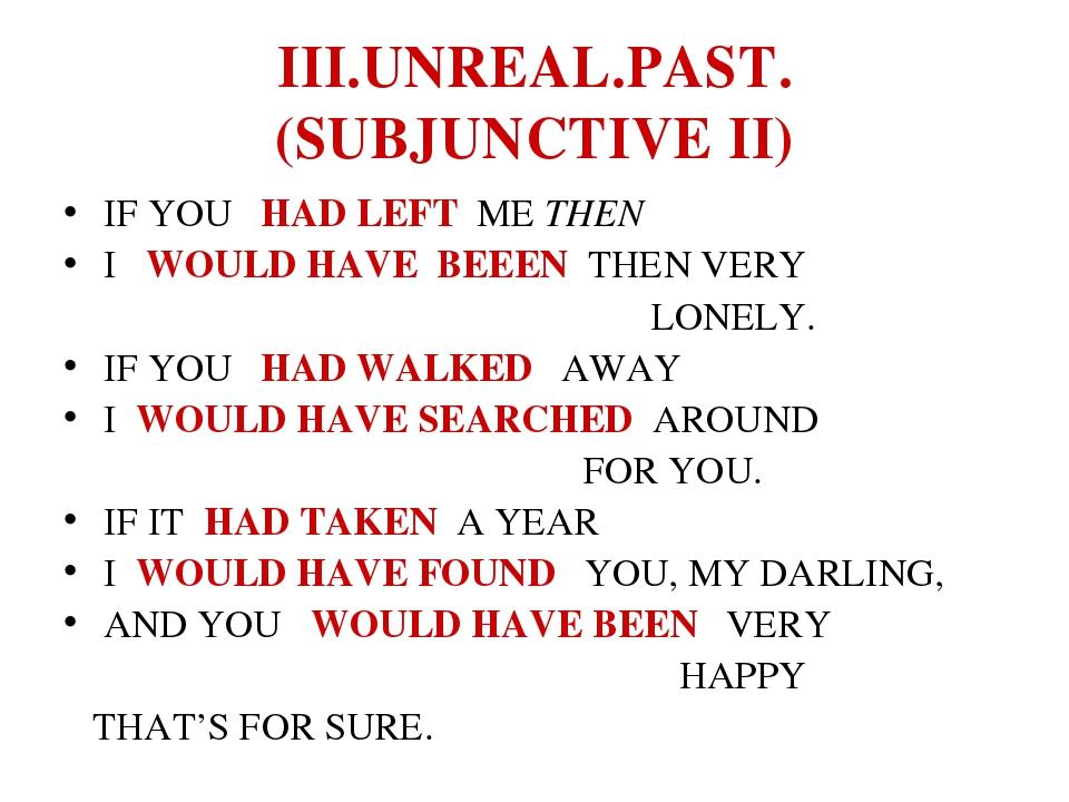 III.UNREAL.PAST. (SUBJUNCTIVE II) IF YOU HAD LEFT ME THEN I WOULD HAVE BEEEN...