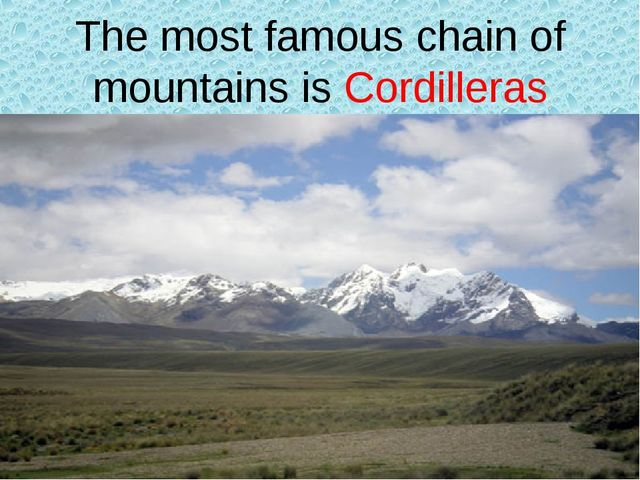 The most famous chain of mountains is Cordilleras