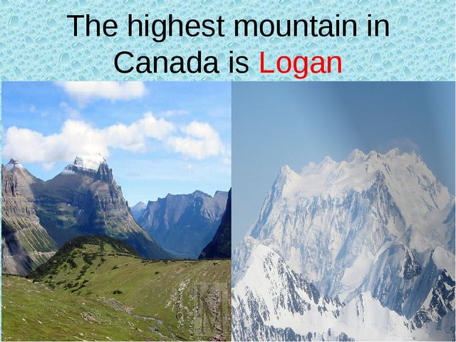The highest mountain in Canada is Logan