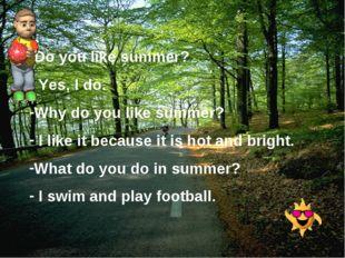 Do you like summer? Yes, I do. Why do you like summer? I like it because it i