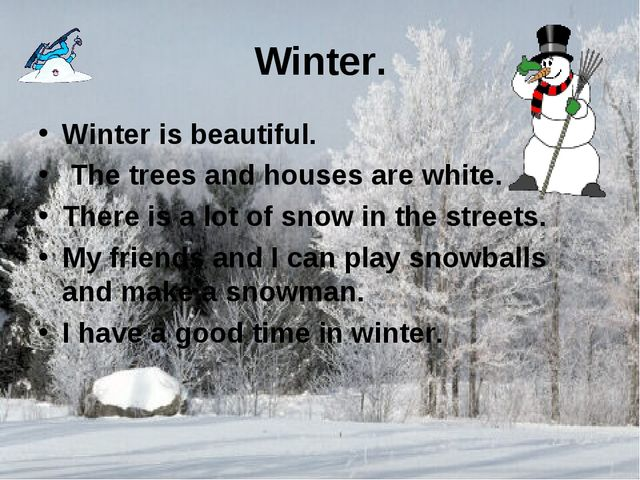 Winter. Winter is beautiful. The trees and houses are white. There is a lot o...