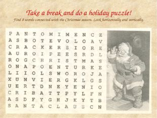 Take a break and do a holiday puzzle! Find 8 words connected with the Christm