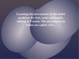 Learning the movements in the ballet positions for feet, arms and hands, talk