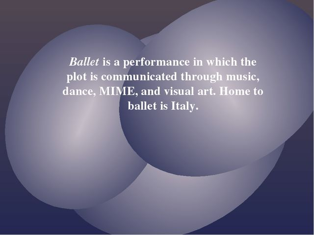 Ballet is a performance in which the plot is communicated through music, danc...