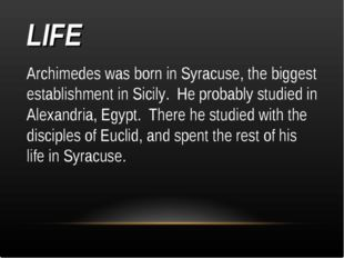 LIFE Archimedes was born in Syracuse, the biggest establishment in Sicily. He
