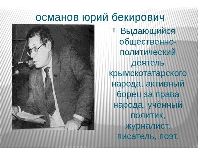 османов юрий бекирович Выдающийся общественно-политический деятель крымскотат...