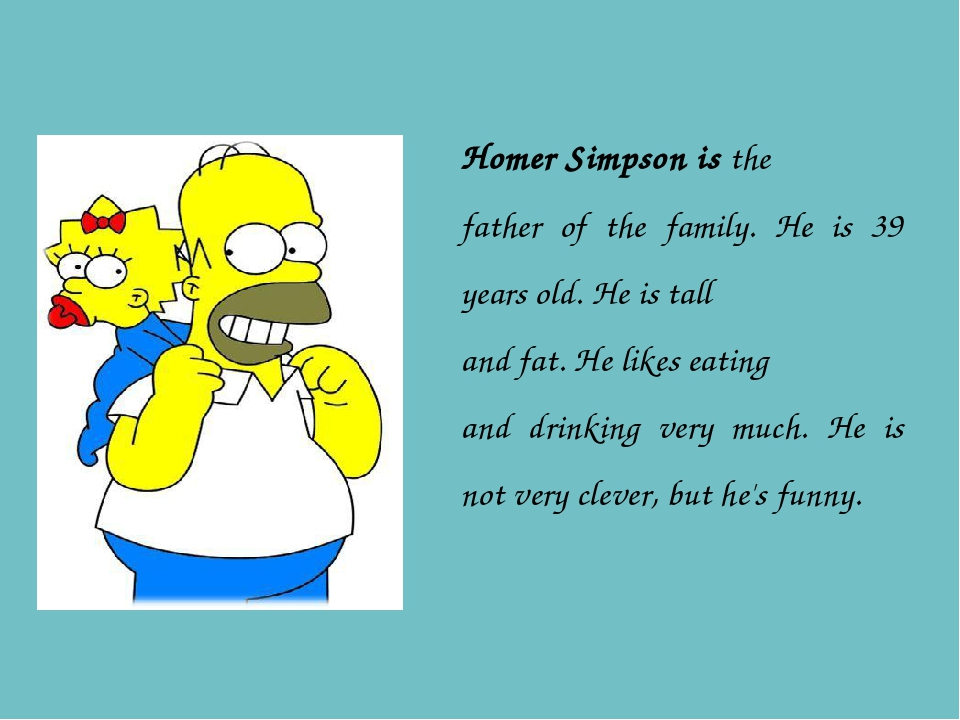 Homer Simpson is the father of the family. He is 39 years old. He is tall and...