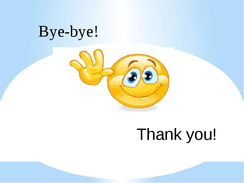 Bye-bye! Thank you!