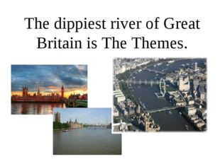 The dippiest river of Great Britain is The Themes.