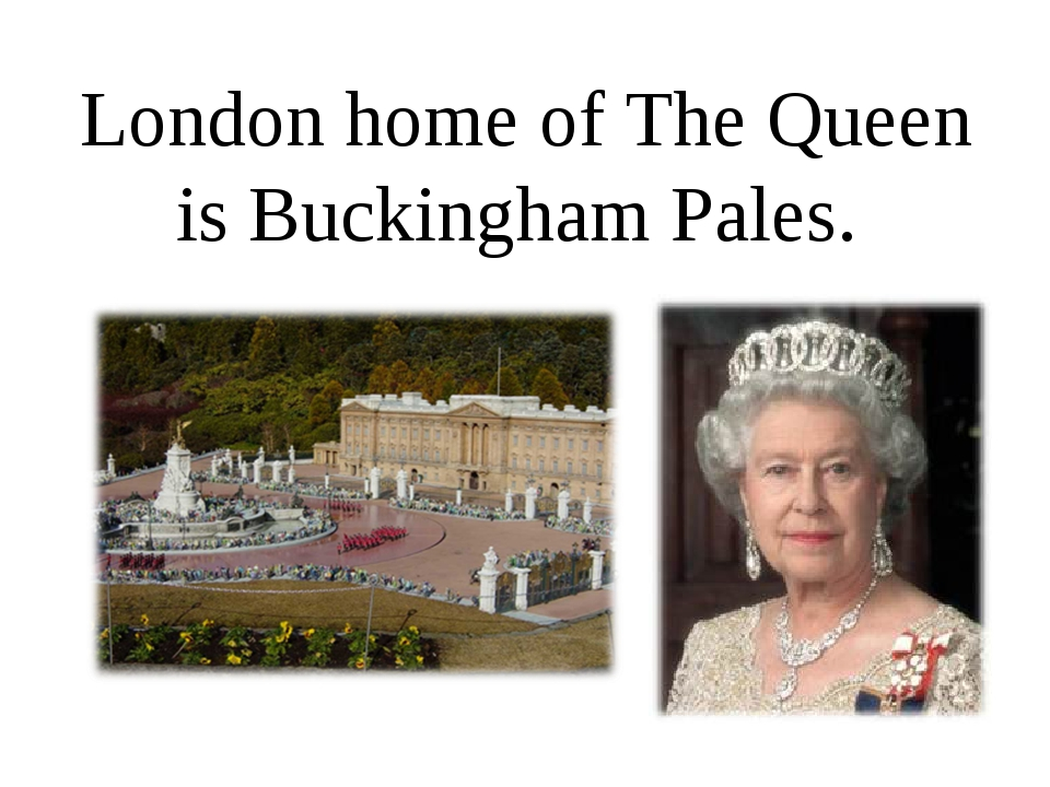 London home of The Queen is Buckingham Pales.