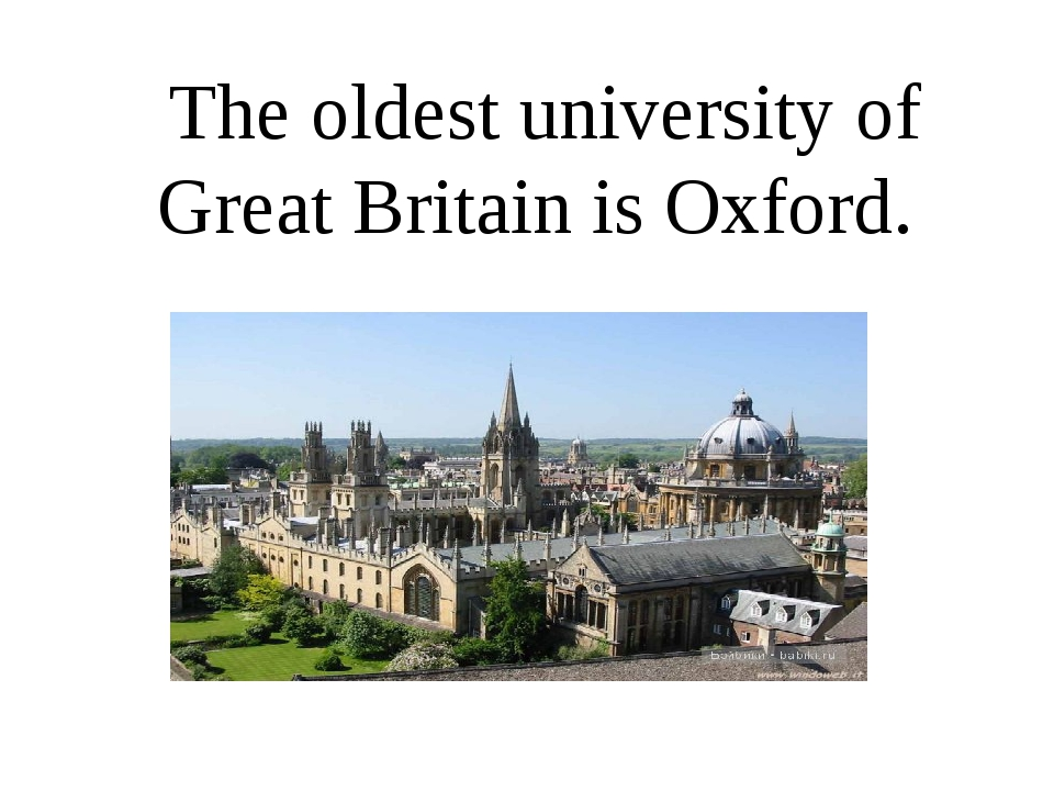 The oldest university of Great Britain is Oxford.