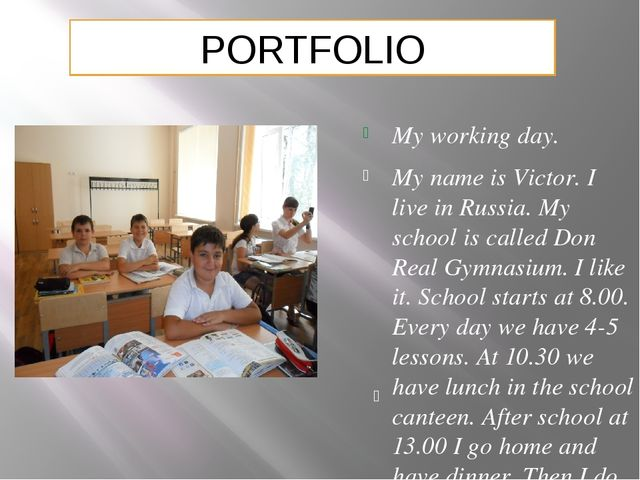My working day. My name is Victor. I live in Russia. My school is called Don...