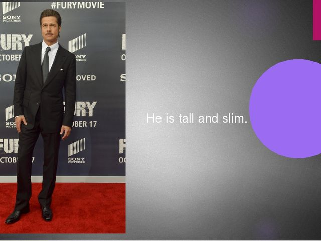 He is tall and slim.